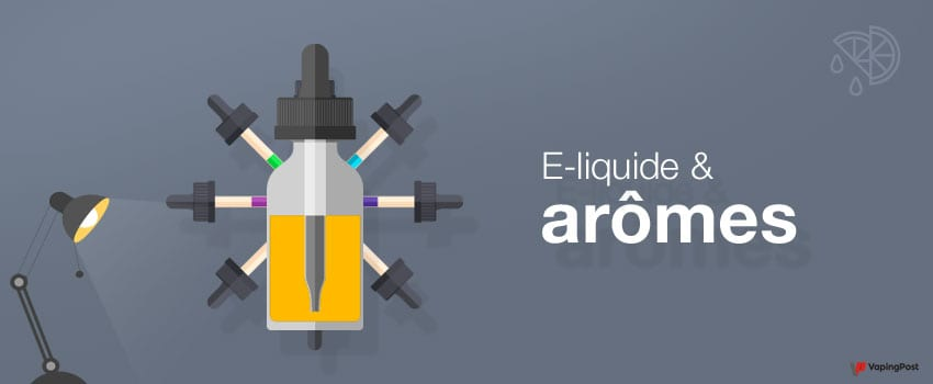 Les arômes dans les e-liquides pour cigarette électronique